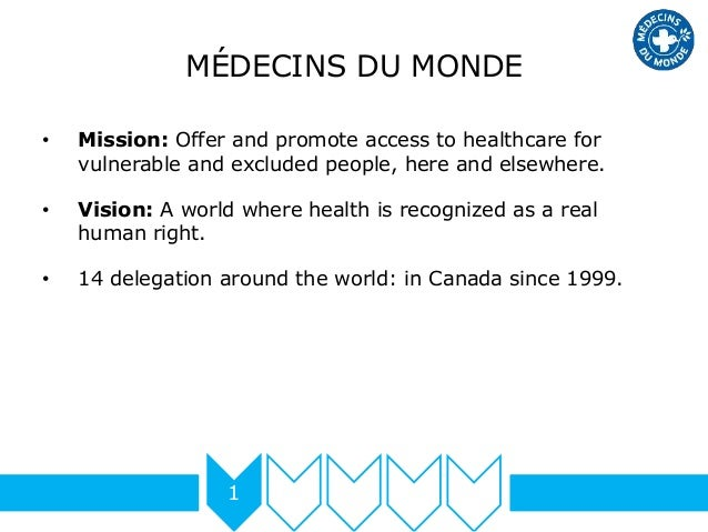 MÉDECINS DU MONDE • Mission: Offer and promote access to healthcare for vulnerable and excluded people, here and elsewhere...