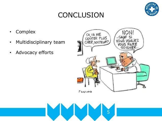 CONCLUSION 5 • Complex • Multidisciplinary team • Advocacy efforts