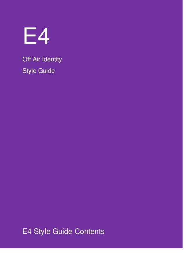 E4 Off Air Identity Style Guide E4 Style Guide Contents