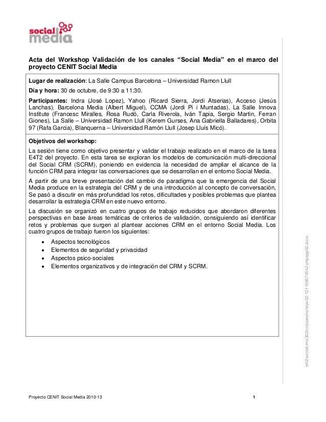 """Acta del Workshop Validación de los canales """"Social Media"""" en el marco delproyecto CENIT Social MediaLugar de realización:..."""