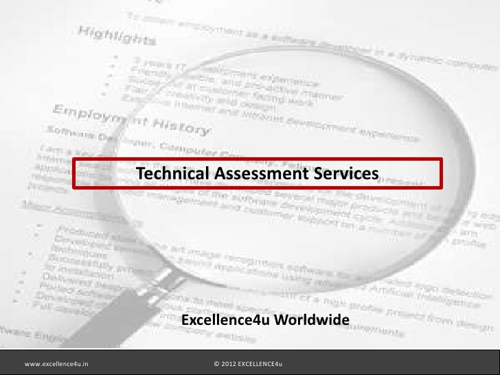 Technical Assessment Services                           Excellence4u Worldwidewww.excellence4u.in            © 2012 EXCELL...