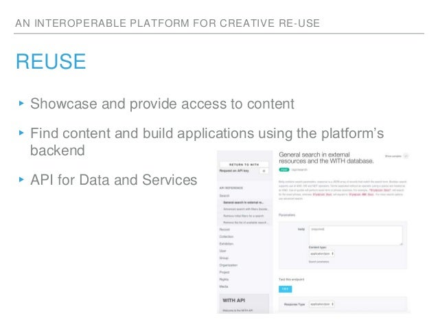 AN INTEROPERABLE PLATFORM FOR CREATIVE RE-USE REUSE ▸Showcase and provide access to content ▸Find content and build applic...