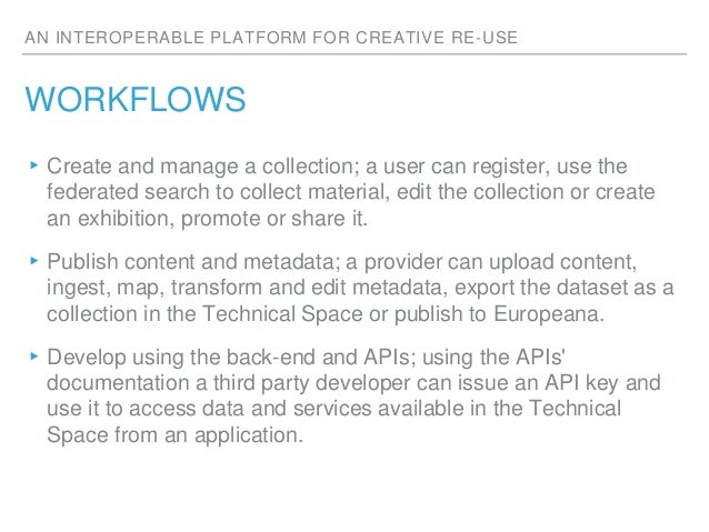AN INTEROPERABLE PLATFORM FOR CREATIVE RE-USE WORKFLOWS ▸Create and manage a collection; a user can register, use the fede...