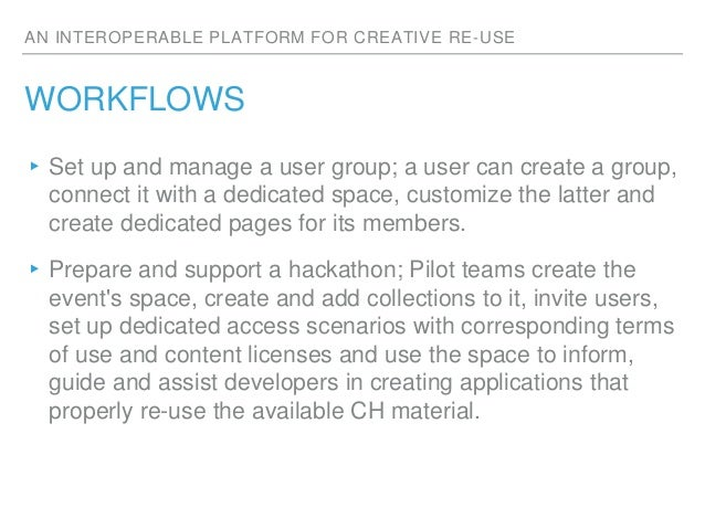 AN INTEROPERABLE PLATFORM FOR CREATIVE RE-USE WORKFLOWS ▸Set up and manage a user group; a user can create a group, connec...