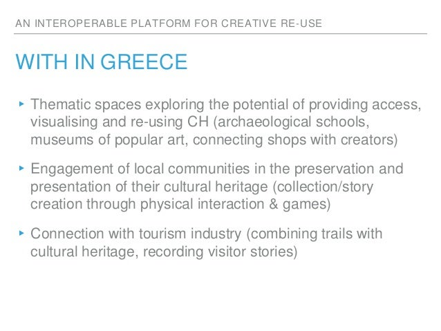 AN INTEROPERABLE PLATFORM FOR CREATIVE RE-USE WITH IN GREECE ▸Thematic spaces exploring the potential of providing access,...