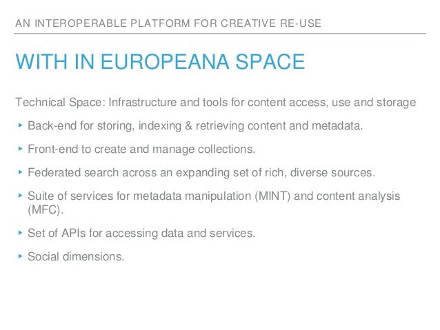 AN INTEROPERABLE PLATFORM FOR CREATIVE RE-USE WITH IN EUROPEANA SPACE Technical Space: Infrastructure and tools for conten...