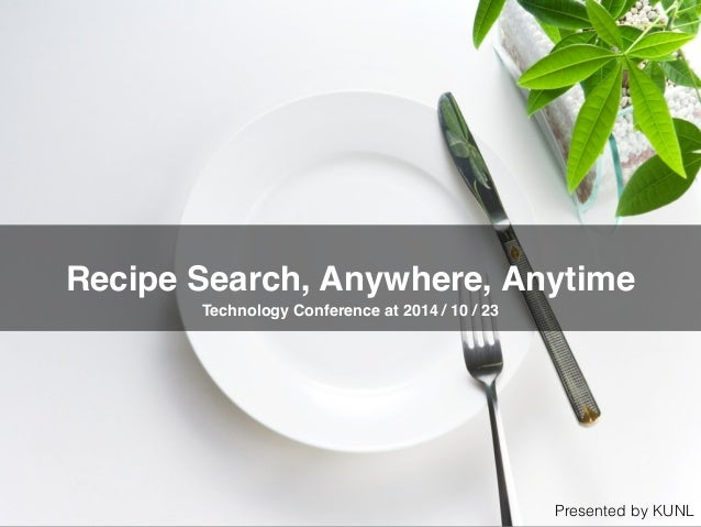 Recipe Search, Anywhere, Anytime Technology Conference at 2014 / 10 / 23 Presented by KUNL