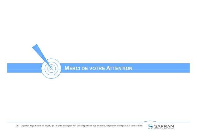 MERCI DE VOTRE ATTENTIONMERCI DE VOTRE ATTENTION 26 / La gestion de portefeuille de projets, quelles pratiques aujourd'hui...