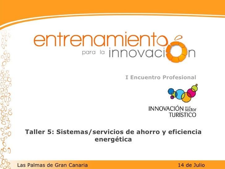 Taller 5: Sistemas/servicios de ahorro y eficiencia energética I Encuentro Profesional Las Palmas de Gran Canaria  14 de J...