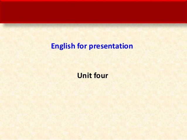 English for presentation Unit four