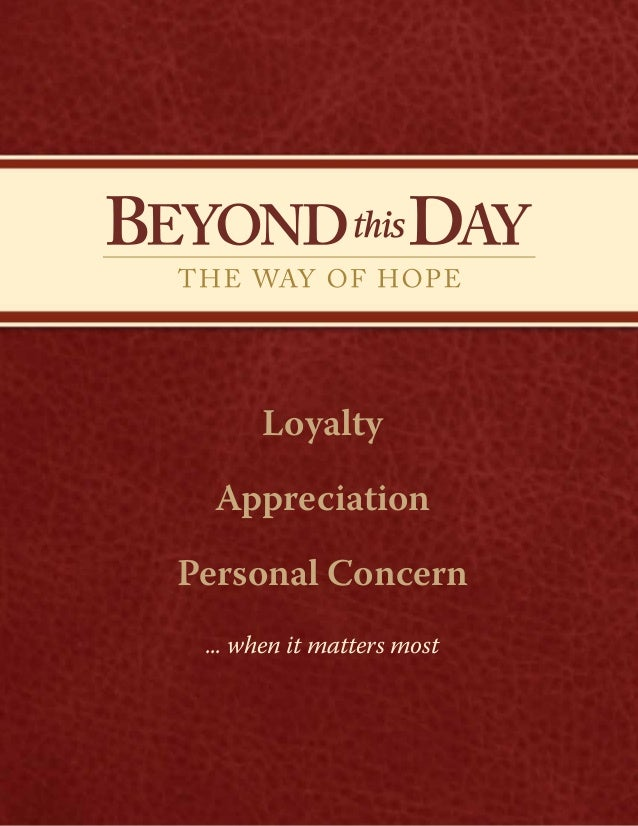 ... when it matters most BEYONDthisDAY THE WAY OF HOPE B TH Loyalty Appreciation Personal Concern