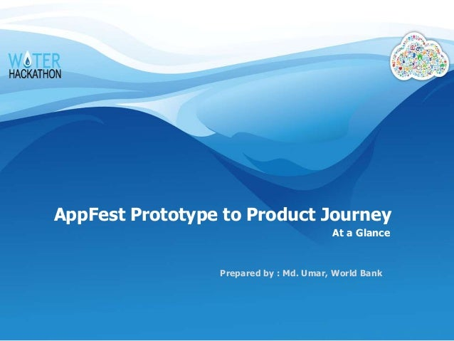 AppFest Prototype to Product Journey At a Glance Prepared by : Md. Umar, World Bank