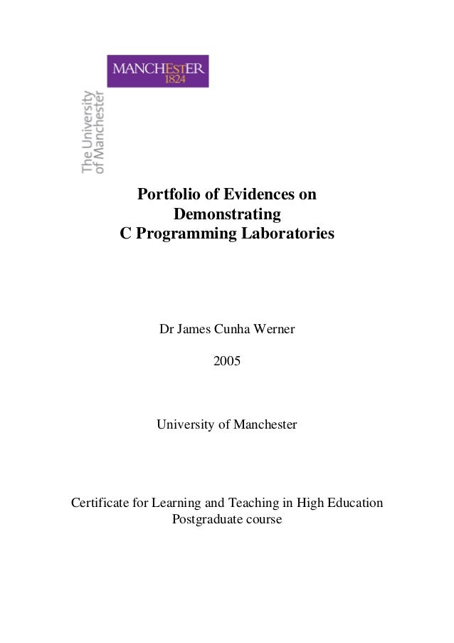 Portfolio of Evidences on Demonstrating C Programming Laboratories Dr James Cunha Werner 2005 University of Manchester Cer...