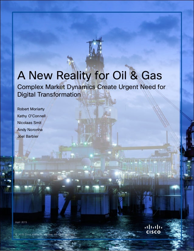 A New Reality for Oil & Gas Complex Market Dynamics Create Urgent Need for Digital Transformation Robert Moriarty Kathy O'...