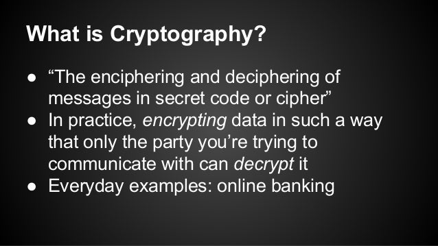 """● """"The enciphering and deciphering of messages in secret code or cipher"""" ● In practice, encrypting data in such a way that..."""