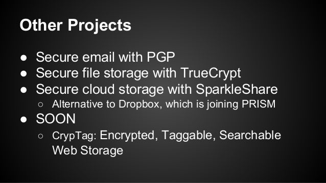 Other Projects ● Secure email with PGP ● Secure file storage with TrueCrypt ● Secure cloud storage with SparkleShare ○ Alt...