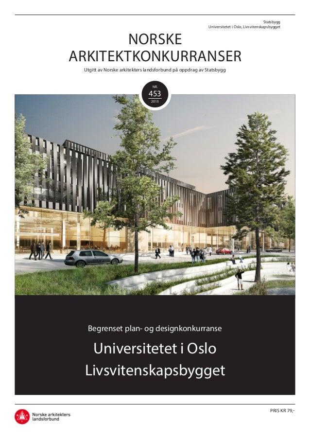 Statsbygg Universitetet i Oslo, Livsvitenskapsbygget PRIS KR 79,- NORSKE ARKITEKTKONKURRANSER Utgitt av Norske arkitekters...