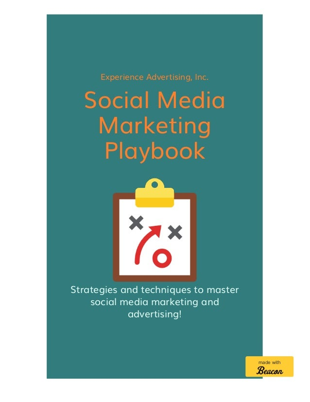 Experience Advertising, Inc. Social Media Marketing Playbook Strategies and techniques to master social media marketing an...