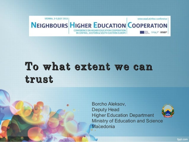 ToTo whatwhat extentextent wewe cancan trusttrust Borcho Aleksov, Deputy Head Higher Education Department Ministry of Educ...