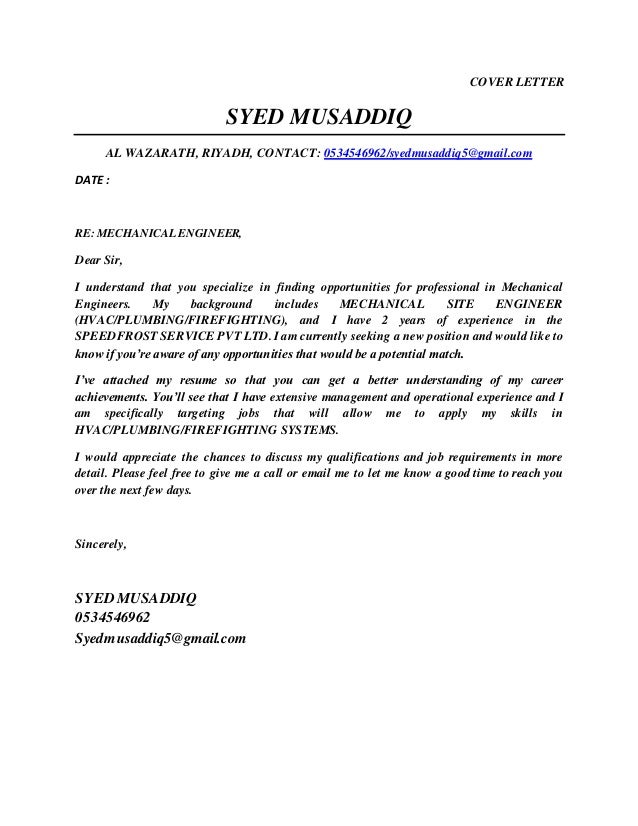 COVER LETTER SYED MUSADDIQ AL WAZARATH, RIYADH, CONTACT: 0534546962/syedmusaddiq5@gmail.com DATE : RE: MECHANICAL ENGINEER...