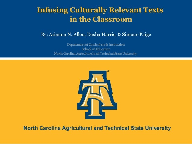 North Carolina Agricultural and Technical State University Infusing Culturally Relevant Texts in the Classroom By: Arianna...