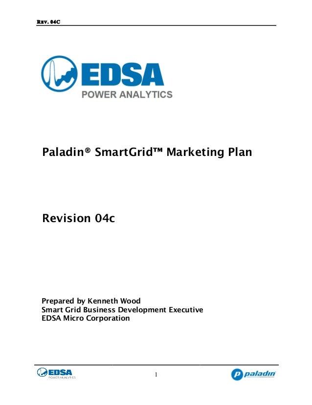 REV. 04C 1 Paladin® SmartGrid™ Marketing Plan Revision 04c Prepared by Kenneth Wood Smart Grid Business Development Execut...