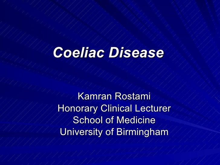 Coeliac Disease  Kamran Rostami Honorary Clinical Lecturer School of Medicine University of Birmingham