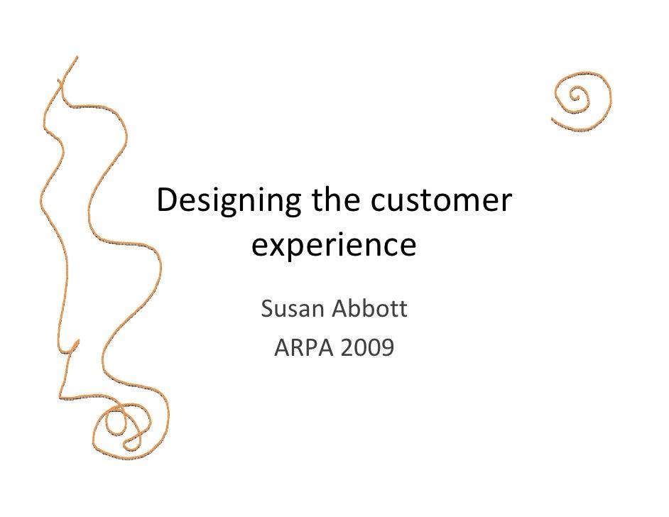 Designingthecustomer       experience       SusanAbbott        ARPA2009