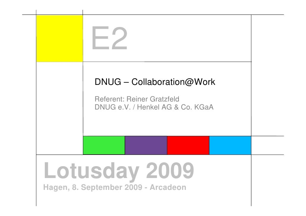 E2             DNUG – Collaboration@Work             Referent: Reiner Gratzfeld             DNUG e.V. / Henkel AG & Co. KG...