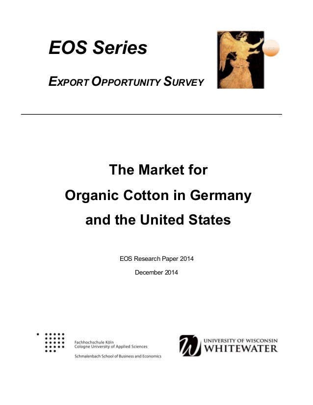 EOS Series	 	 	 EXPORT OPPORTUNITY SURVEY The Market for Organic Cotton in Germany and the United States EOS Research Pape...
