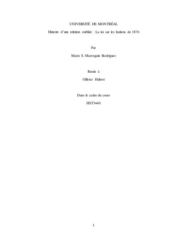 1 UNIVERSITÉ DE MONTRÉAL Histoire d'une relation oubliée : La loi sur les Indiens de 1876 Par Mario S. Marroquin Rodriguez...