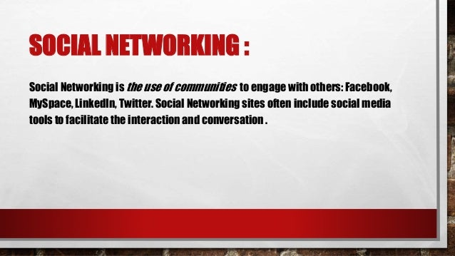 SOCIAL NETWORKING : Friendship • Keeping in Touch • Developing new relationships Sharing • Photos • Links • Interests Comm...