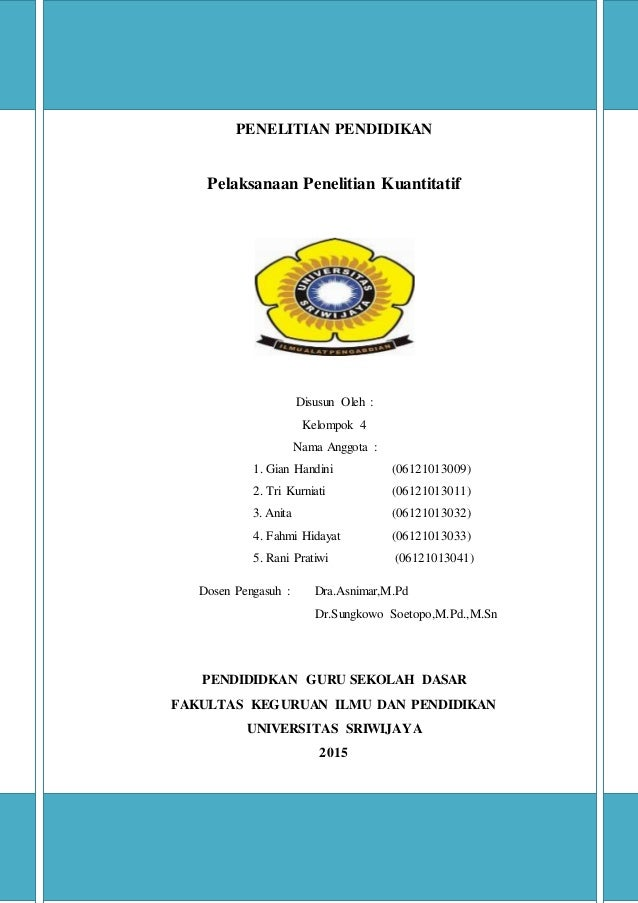 PENELITIAN PENDIDIKAN Pelaksanaan Penelitian Kuantitatif Disusun Oleh : Kelompok 4 Nama Anggota : 1. Gian Handini (0612101...