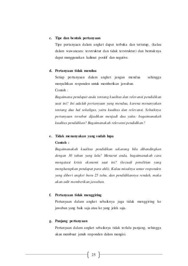25 c. Tipe dan bentuk pertanyaan Tipe pertanyaan dalam angket dapat terbuka dan tertutup, (kalau dalam wawancara: terstruk...