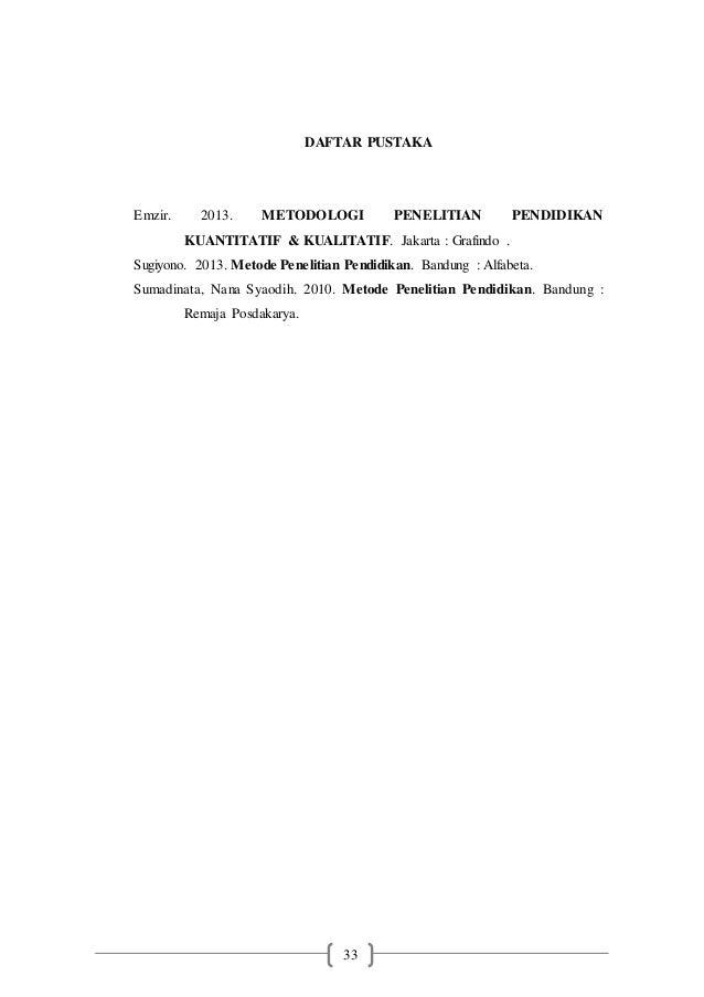 33 DAFTAR PUSTAKA Emzir. 2013. METODOLOGI PENELITIAN PENDIDIKAN KUANTITATIF & KUALITATIF. Jakarta : Grafindo . Sugiyono. 2...