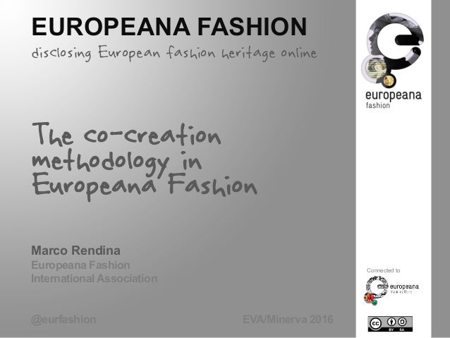 EUROPEANA FASHION disclosing European fashion heritage online The co-creation methodology in Europeana Fashion Marco Rendi...