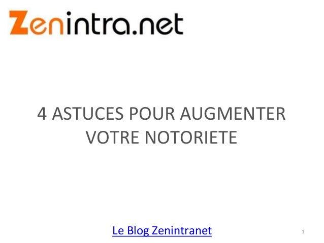 Le Blog Zenintranet 4 ASTUCES POUR AUGMENTER VOTRE NOTORIETE 1