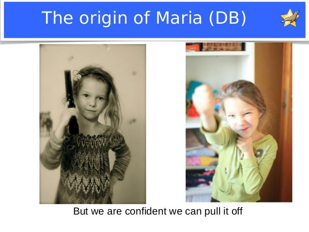 The origin of Maria (DB)  But we are confident we can pull it off  Notice: MySQL is a registered trademark of Sun Microsys...