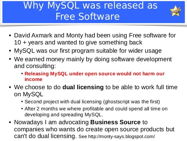 Why MySQL was released as  Free Software  ● David Axmark and Monty had been using Free software for  10 + years and wanted...