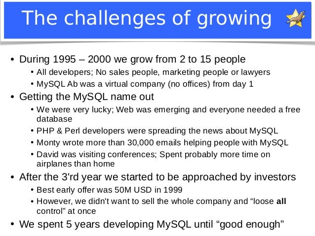 The challenges of growing  ● During 1995 – 2000 we grow from 2 to 15 people  ● All developers; No sales people, marketing ...
