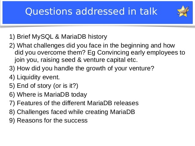 Questions addressed in talk  1) Brief MySQL & MariaDB history  2) What challenges did you face in the beginning and how  d...