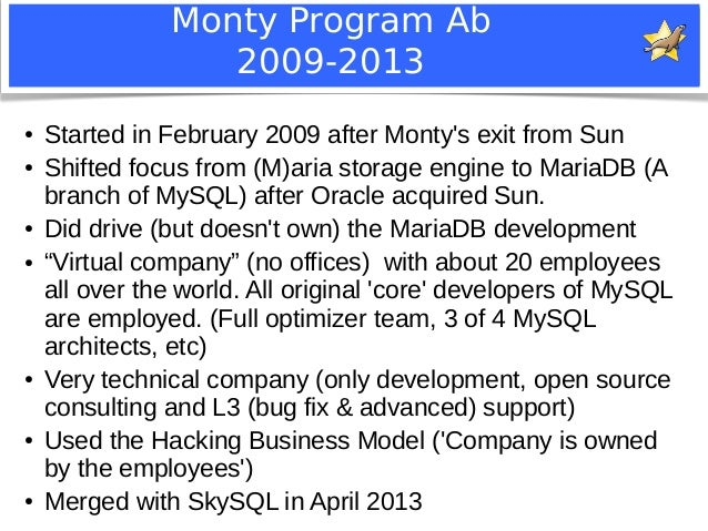 Monty Program Ab  2009-2013  ● Started in February 2009 after Monty's exit from Sun  ● Shifted focus from (M)aria storage ...
