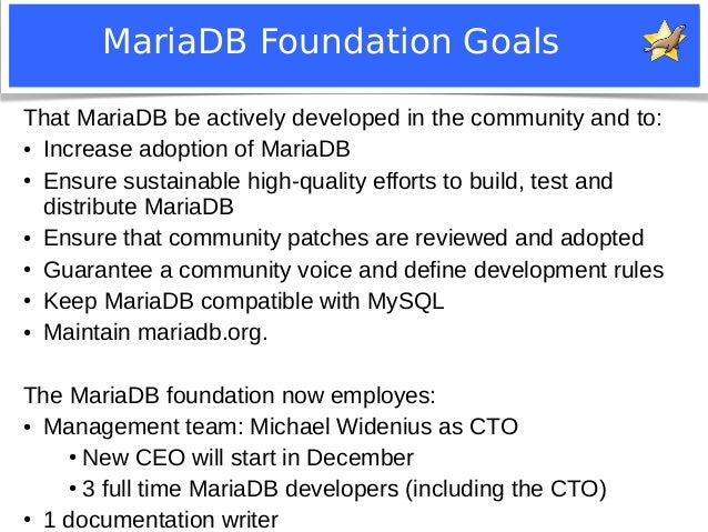 MariaDB Foundation Goals  That MariaDB be actively developed in the community and to:  ● Increase adoption of MariaDB  ● E...