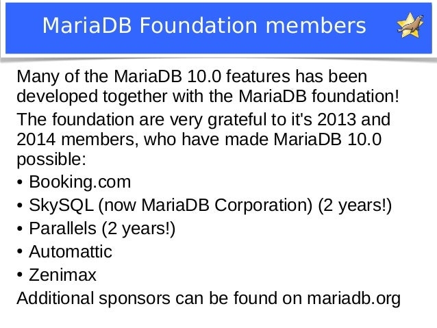 MariaDB Foundation members  Many of the MariaDB 10.0 features has been  developed together with the MariaDB foundation!  T...