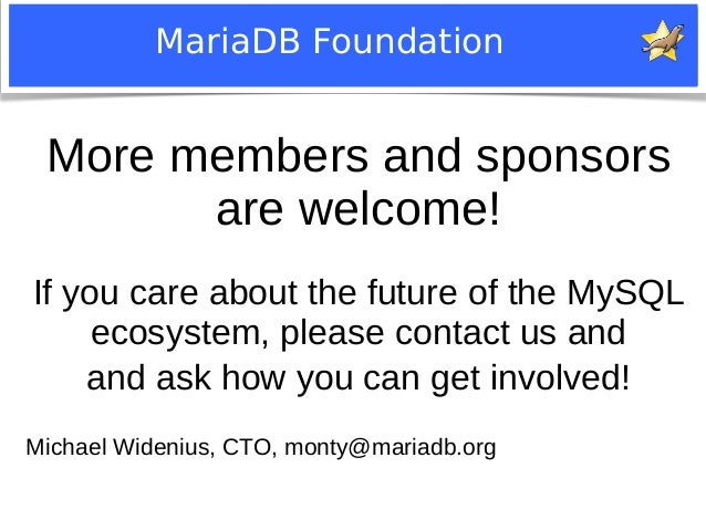 MariaDB Foundation  More members and sponsors  are welcome!  If you care about the future of the MySQL  ecosystem, please ...