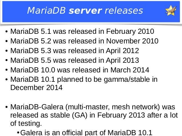 MariaDB server releases  ● MariaDB 5.1 was released in February 2010  ● MariaDB 5.2 was released in November 2010  ● Maria...