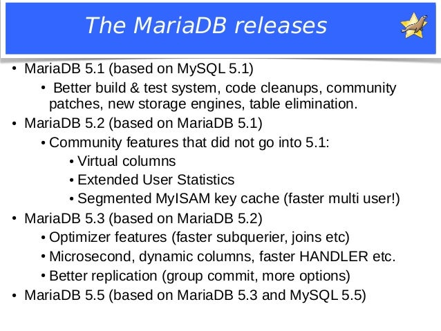 The MariaDB releases  ● MariaDB 5.1 (based on MySQL 5.1)  ● Better build & test system, code cleanups, community  patches,...