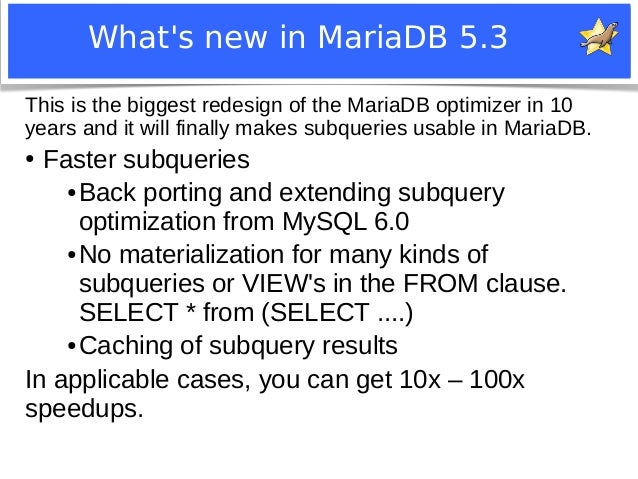 What's new in MariaDB 5.3  This is the biggest redesign of the MariaDB optimizer in 10  years and it will finally makes su...