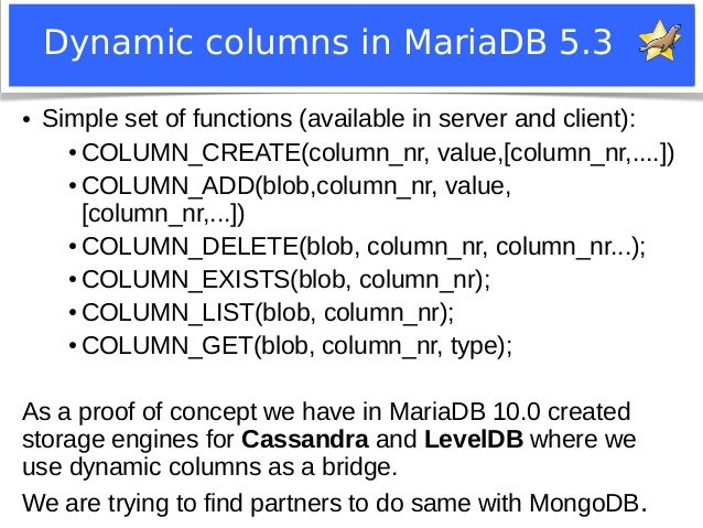 Dynamic columns in MariaDB 5.3  ● Simple set of functions (available in server and client):  ●COLUMN_CREATE(column_nr, val...