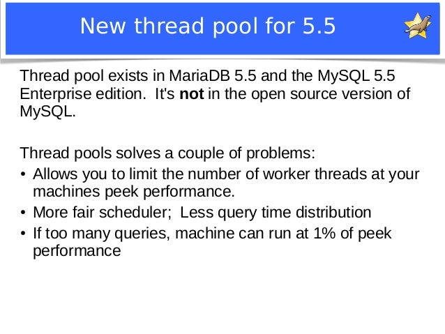 New thread pool for 5.5  Thread pool exists in MariaDB 5.5 and the MySQL 5.5  Enterprise edition. It's not in the open sou...